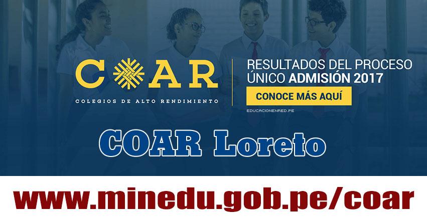 COAR Loreto: Resultado Final Examen Admisión 2017 (28 Febrero) Lista de Ingresantes - Colegios de Alto Rendimiento - MINEDU - www.drel.gob.pe