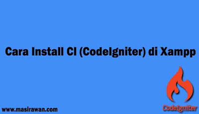 Cara Install CI (CodeIgniter) di Xampp