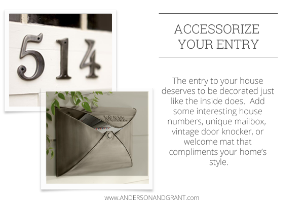 Accessorize your entry with unique numbers, mailbox, welcome mats, and furnishings.