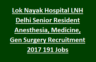 Lok Nayak Hospital LNH Delhi Senior Resident Anesthesia, Medicine, Pediatrics, Gen Surgery Recruitment 2017 191 Jobs