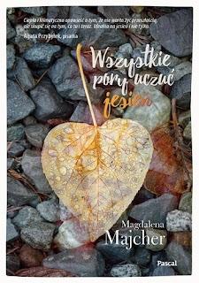 """""""Wszystkie pory uczuć. Jesień"""" Magdalena Majcher"""