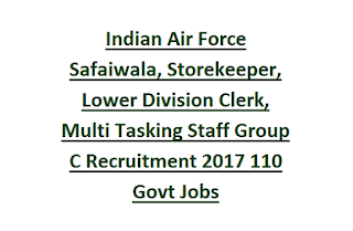 Indian Air Force Safaiwala, Storekeeper, Lower Division Clerk, Multi Tasking Staff Group C Recruitment 2017 110 Govt Jobs