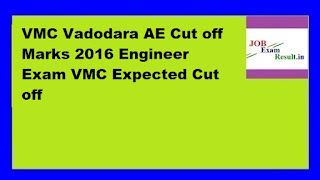 VMC Vadodara AE Cut off Marks 2016 Engineer Exam VMC Expected Cut off