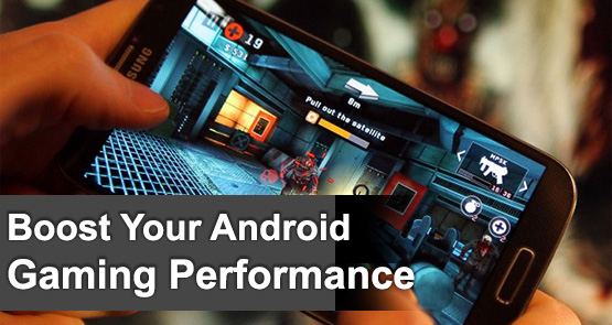 How to Improve Gaming Performance on Android