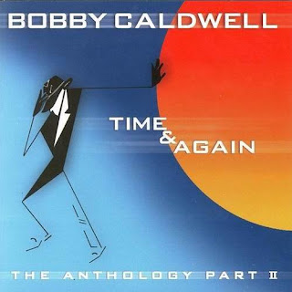 Bobby Caldwell - What You Won't Do For Love on Time & Again: The Anthology, Pt. 2