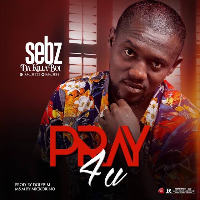 MUSIC: SEBZ(@Iam_sebz) - PRAY 4 U