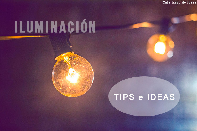 Iluminación: tips e ideas