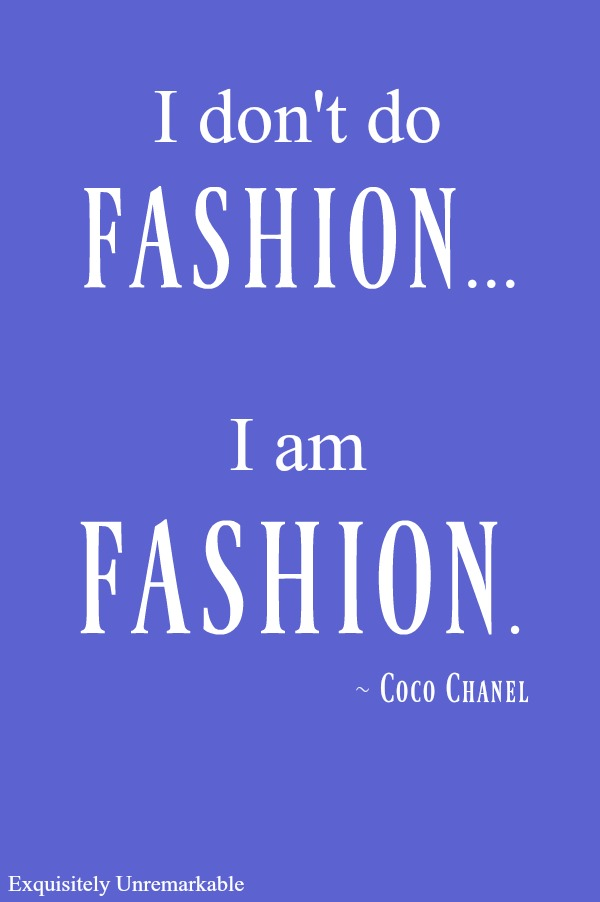 I don't do fashion, I am fashion, Coco Chanel quote