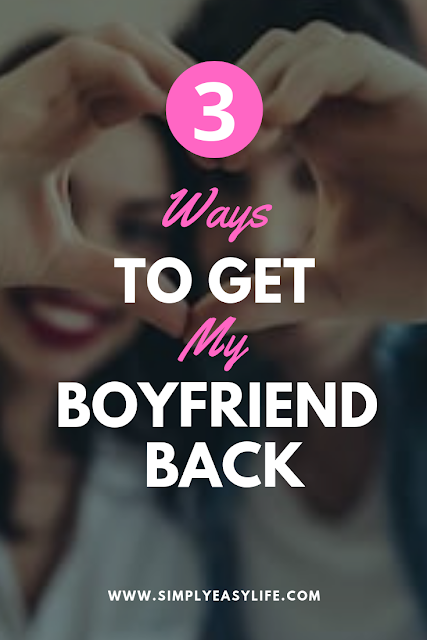 How To Get My Boyfriend Back