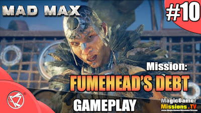 Mad Max Game | Fumehead's Debt - 10th Full Story Mission | Gameplay Walkthrough