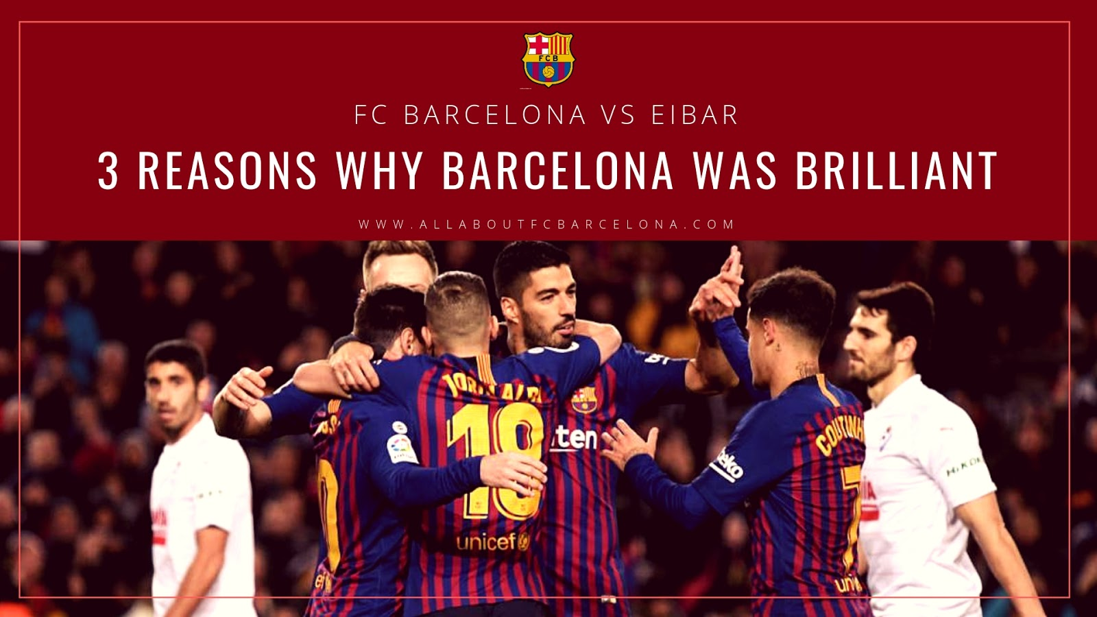 3 Reasons Why Barcelona's Victory over Eibar was Absolutely Brilliant #Barca #FCBarcelona