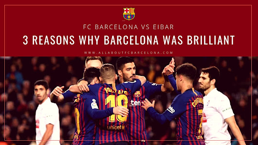 3 Reasons Why Barcelona's Victory over Eibar was Absolutely Brilliant!