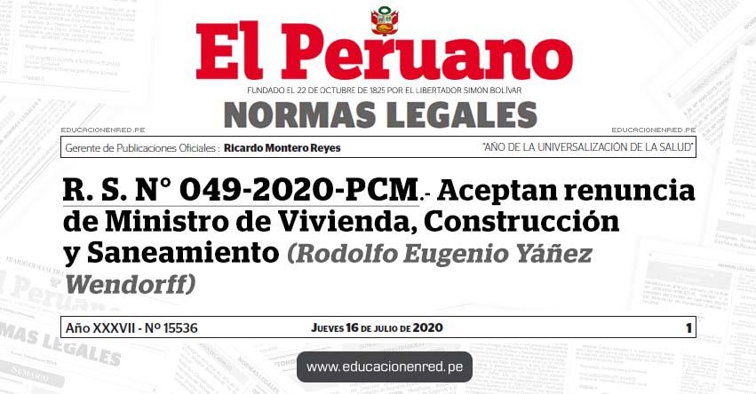 R. S. N° 049-2020-PCM.- Aceptan renuncia de Ministro de Vivienda, Construcción y Saneamiento (Rodolfo Eugenio Yáñez Wendorff)