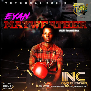Music: INC – Eyan Mayweather | @INC_OmoEleniyan [ mixed by Dasmack lolo ]