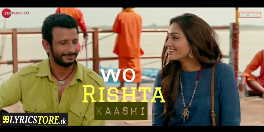 Wo Rishta – Lyrics | Kaashi | Ankit Tiwari | Deepali Sathe , New song lyrics , latest song lyrics