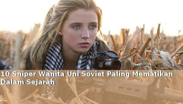 10 Sniper Wanita Uni Soviet Paling Mematikan Dalam Sejarah