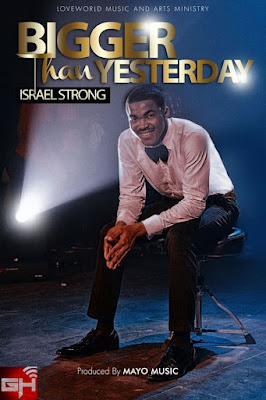 Music: Bigger Than Yesterday – Israel Strong