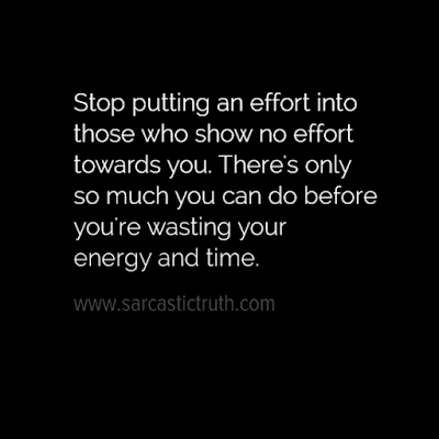 Stop putting an effort into those who show no effort towards you. There's only so much you can do before you're wasting your energy and time.