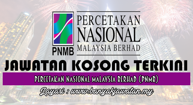 Jawatan Kosong Terkini 2017 di Percetakan Nasional Malaysia Berhad (PNMB)