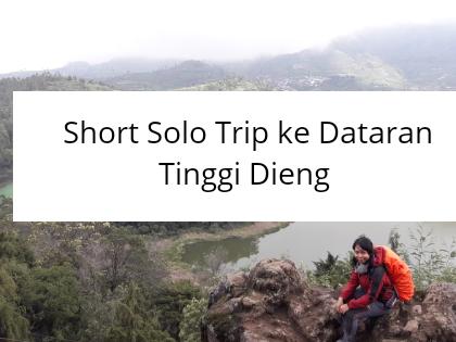 Short Solo Trip ke Dataran Tinggi Dieng