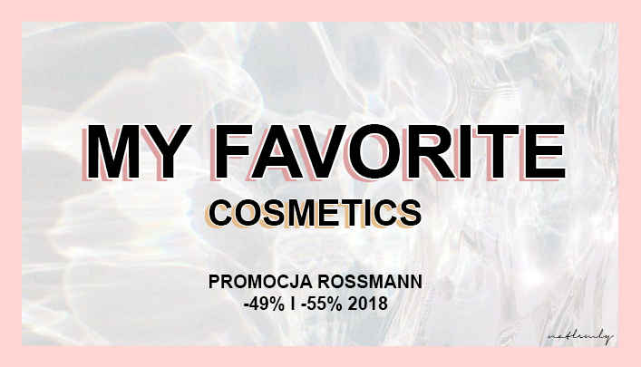 MY FAVORITE COSMETICS | Rossmann -49%, -55%