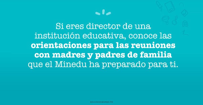 MINEDU: Si eres director de una Institución Educativa, conoce las orientaciones para las reuniones con los padres de familia - www.minedu.gob.pe