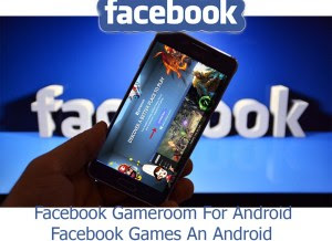 How To Play Facebook Games On Android - Facebook Gameroom For Android