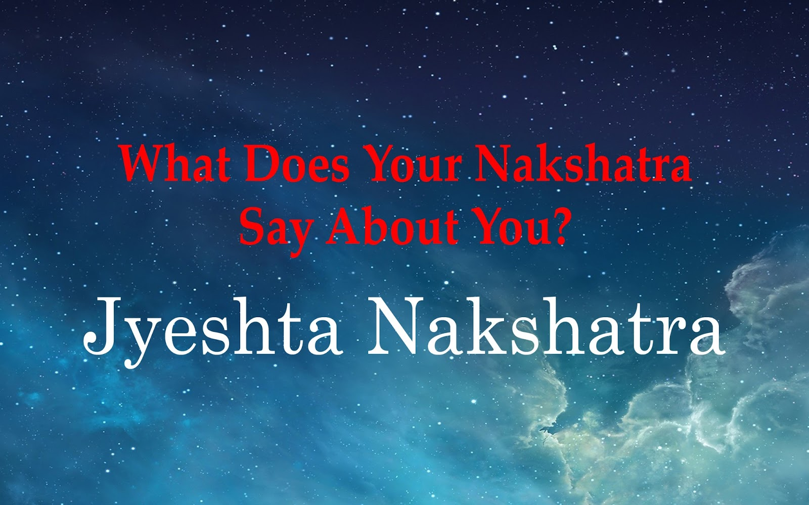 What Does Your Nakshatra Say About You? - Jyeshta Nakshatra - Vedic