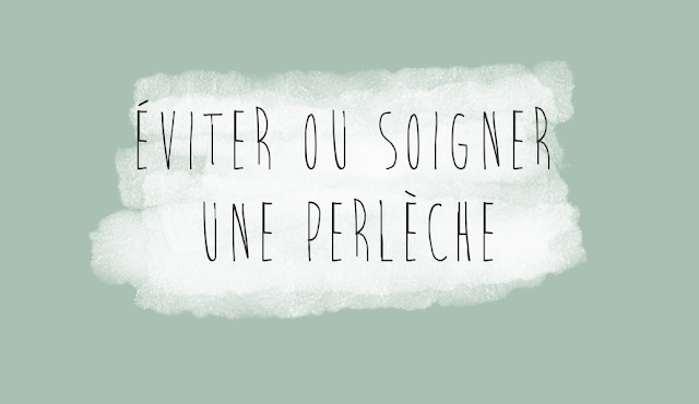 http://chloelapetitenymphe.blogspot.com/2015/11/eviter-ou-soigner-une-perleche.html