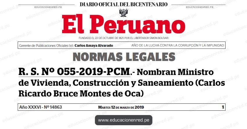 R. S. Nº 055-2019-PCM - Nombran Ministro de Vivienda, Construcción y Saneamiento (Carlos Ricardo Bruce Montes de Oca) www.pcm.gob.pe