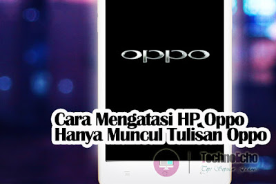 cara memperbaiki hp oppo hanya muncul tulisan oppo