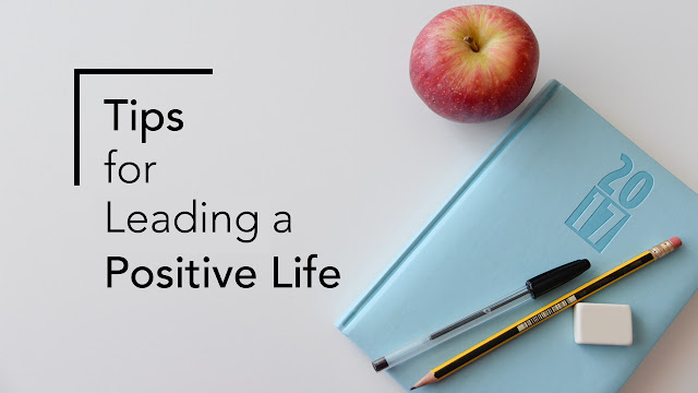 Tips for leading positive life