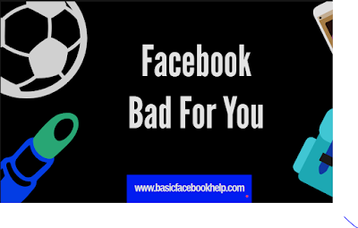 Facebook Bad For You