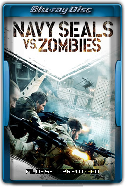 Navy Seals vs. Zombies Torrent 2016 720p e 1080p BluRay Dual Áudio