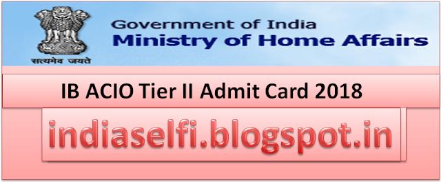 IB ACIO Tier II Admit Card 2018