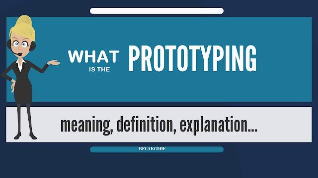 Pengertian Prototype:Tahapan-Tahapan,Fungsi,Tujuan,Jenis dan Contohnya