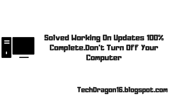 Working On Updates 100% Complete.Don't Turn Off Your Computer Solved