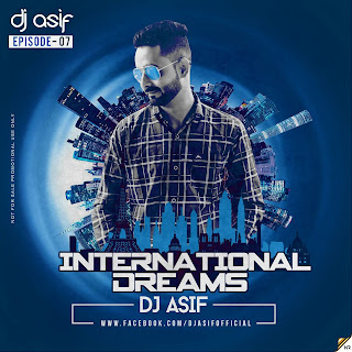 International Dreams (Episode 7) DJ Asif