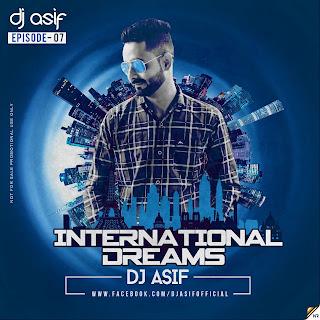 International Dreams (Episode 7) DJ Asif