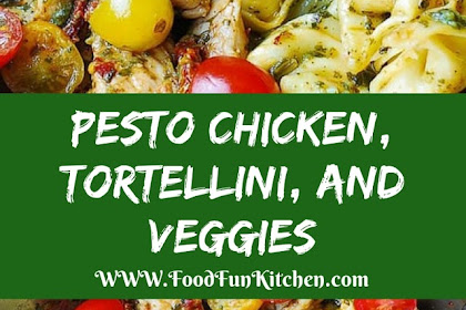 PESTO CHICKEN, TORTELLINI, AND VEGGIES