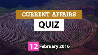 Current Affairs Quiz 12 February 2016