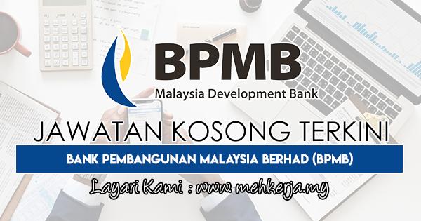 Jawatan Kosong Terkini 2018 di Bank Pembangunan Malaysia Berhad (BPMB)
