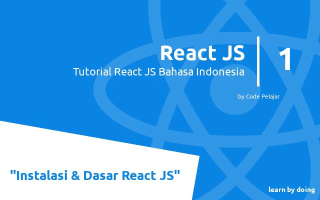 Tutorial React JS: Instalasi  dan Dasar React