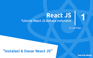 Tutorial React JS: Instalasi  dan Dasar React