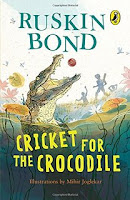 Books: Cricket For The Crocodile by Ruskin Bond (Age: 6+ years)