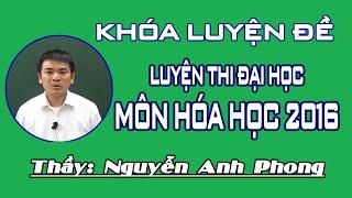 Khóa Luyện Đề Luyện Thị Đại Học Môn Hóa Học 2016 Thầy Nguyễn Anh Phong