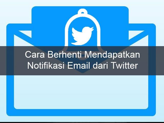 Cara Berhenti mendapatkan Email Pemberitahuan dari Twitter 1