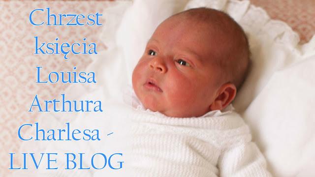 Chrzest księcia Louisa - LIVE BLOG