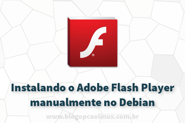 "Instalando o Adobe Flash Player manualmente no Debian 9 ""Stretch"""