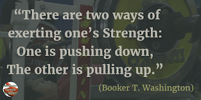 "Quotes About Strength And Motivational Words For Hard Times: ""There are two ways of exerting one's strength: one is pushing down, the other is pulling up."" - Booker T. Washington"